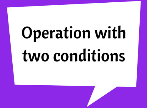 Operation with two conditions