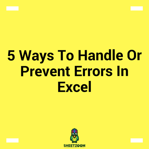5 Ways To Handle Or Prevent Errors In Excel