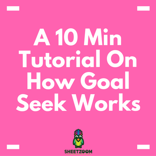 A 10 Min Tutorial On How Goal Seek Works