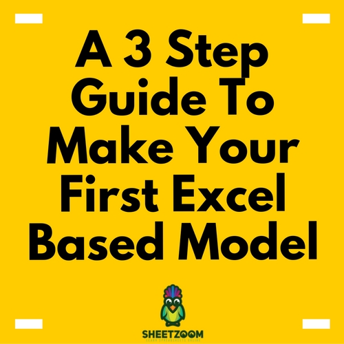 A 3 Step Guide To Make Your First Excel Based Model