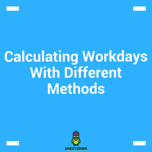 Calculating Workdays With Different Methods - Sheetzoom