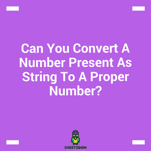 Can You Convert A Number Present As String To A Proper Number?