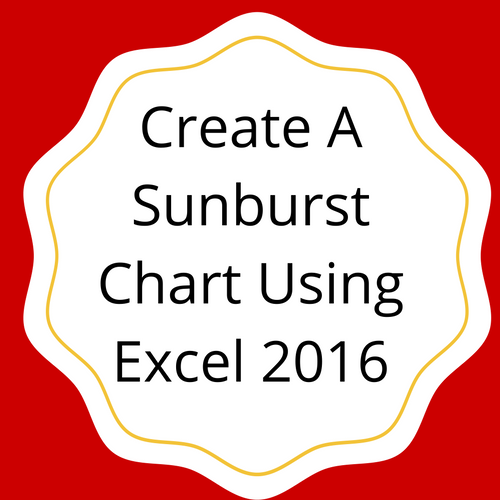 Create a Sunburst Chart Using Excel 2016
