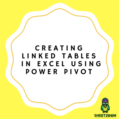 Creating Linked Tables in Excel Using Power Pivot