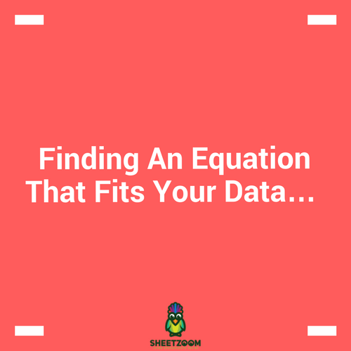 Finding An Equation That Fits Your Data…