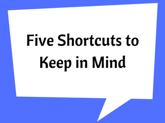 Five Shortcuts to Keep in Mind