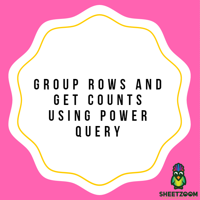 Group Rows And Get Counts Using Power Query