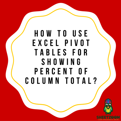 How To Use Excel Pivot Tables For Showing Percent Of Column Total?
