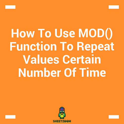 How To Use MOD() Function To Repeat Values Certain Number Of Time