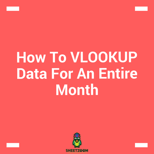 How To VLOOKUP Data For An Entire Month - Sheetzoom Learn Excel