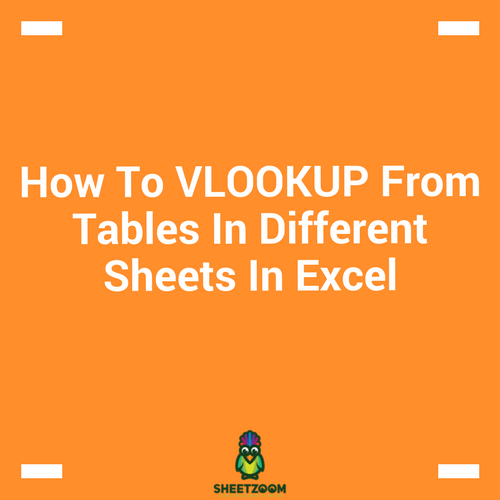 How To VLOOKUP From Tables In Different Sheets In Excel