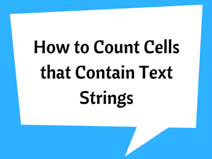 How to Count Cells that Contain Text Strings