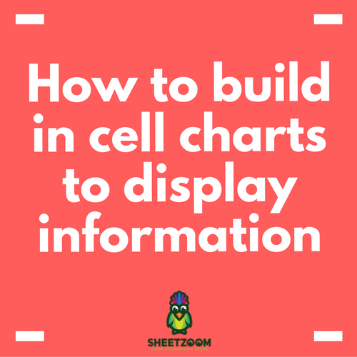 How To Build In Cell Charts To Display Information