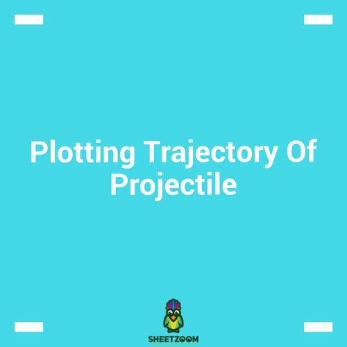 Plotting Trajectory Of Projectile