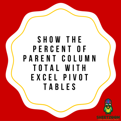 Show The Percent of Parent Column Total With Excel Pivot Tables
