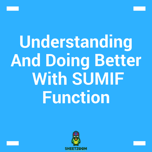 Understanding And Doing Better With SUMIF Function