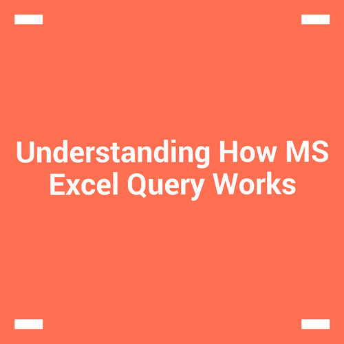 Understanding how MS Excel Query Works