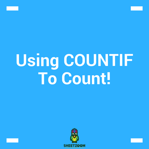Using COUNTIF To Count!