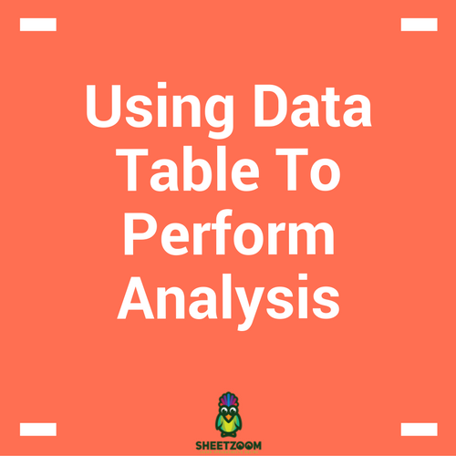Using Data Table To Perform Analysis