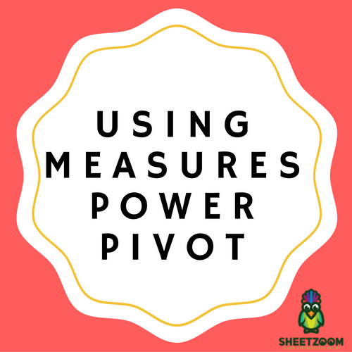 Using Measures Power Pivot