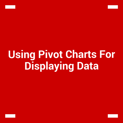 Using Pivot Charts For Displaying Data