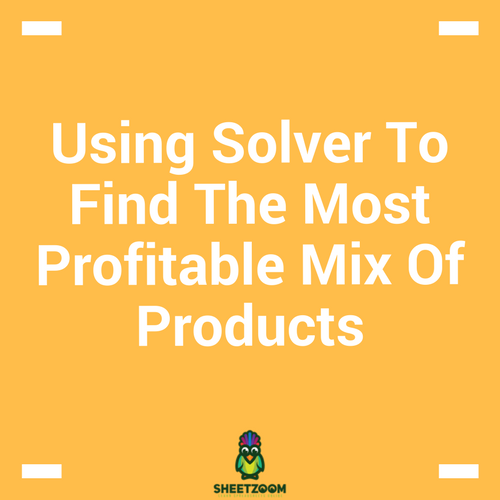 Using Solver To Find The Most Profitable Mix Of Products