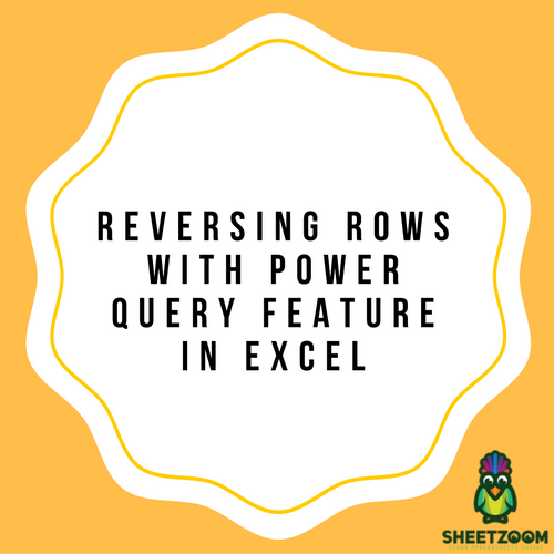 Reversing Rows with Power Query Feature In Excel